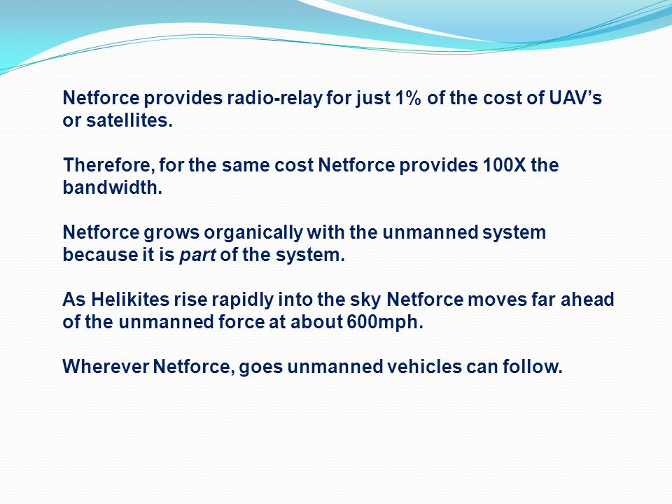 Netforce provides radio-relay for just 1% of the cost of UAV's or satellites.