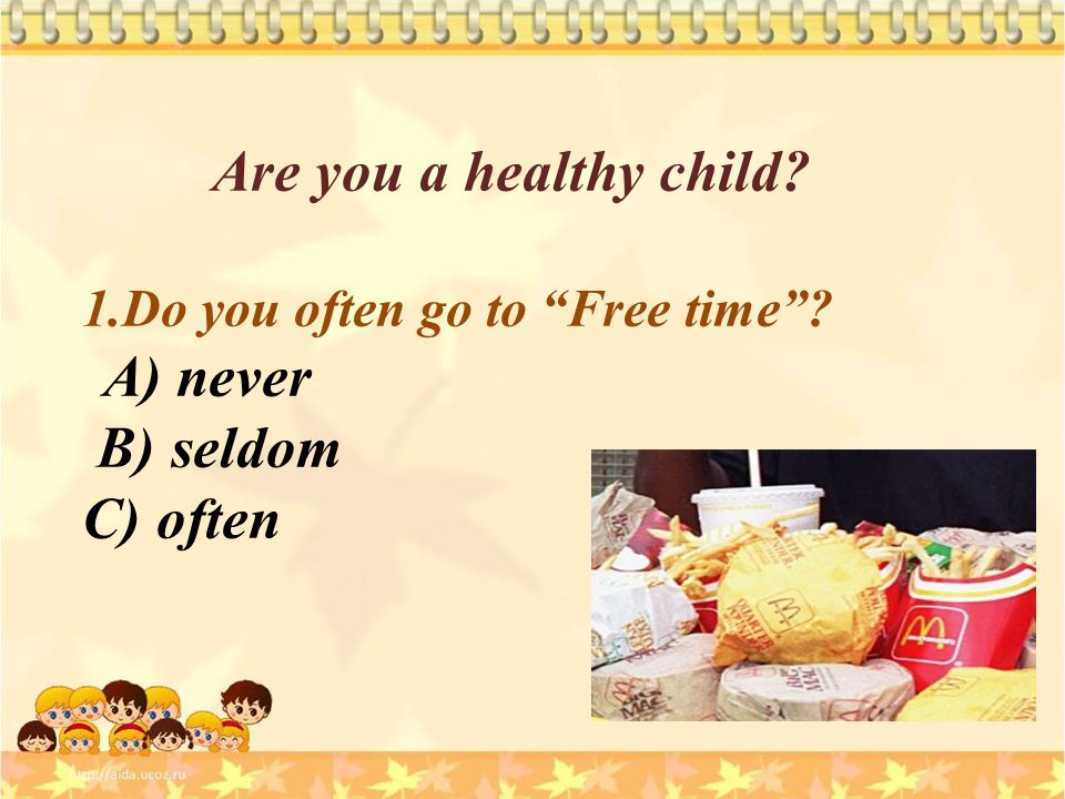 Are you a healthy child 1.Do you often go to Free time A) never B) seldom C) often