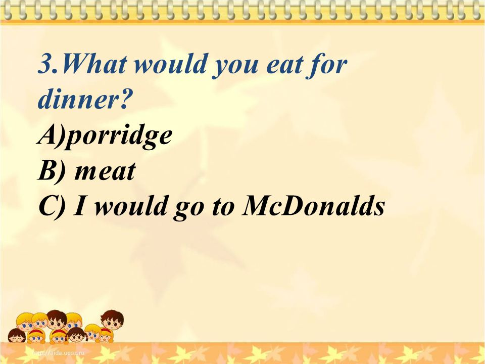 3.What would you eat for dinner