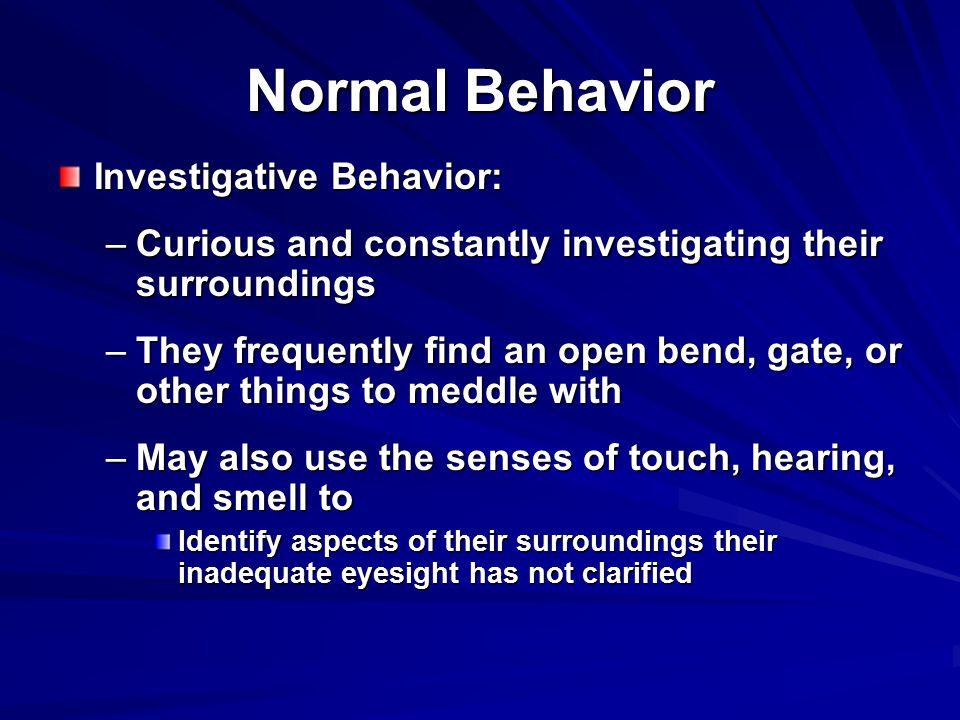 Normal Behavior Investigative Behavior: