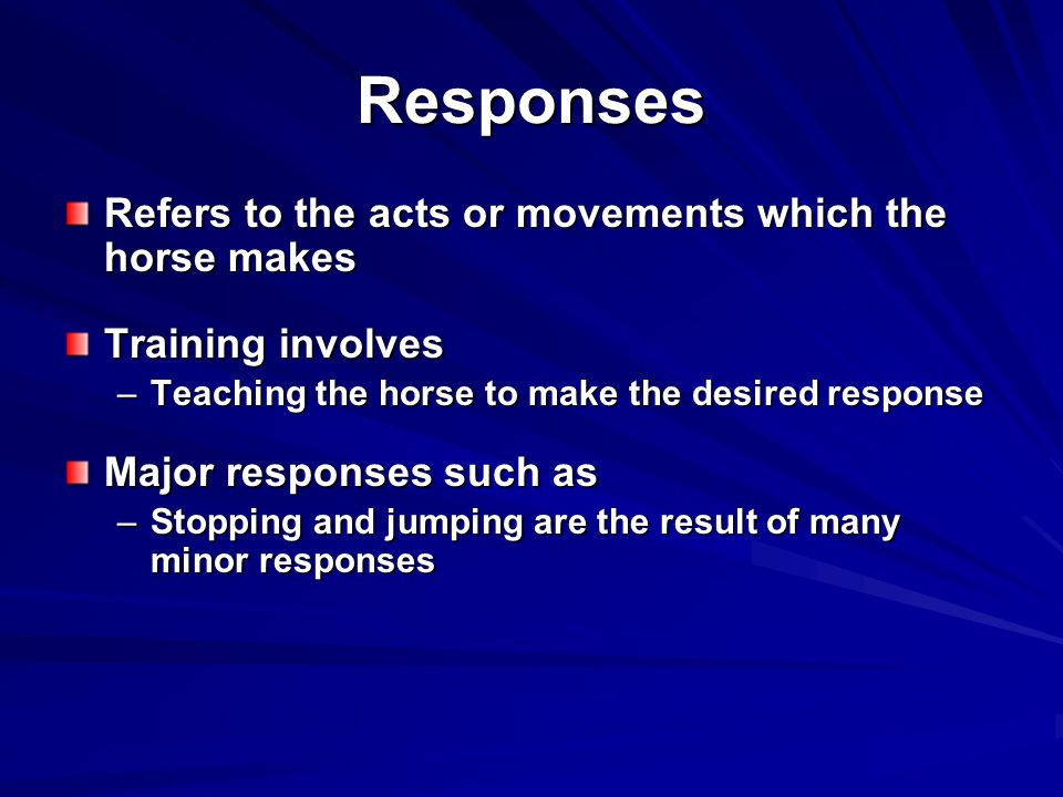 Responses Refers to the acts or movements which the horse makes