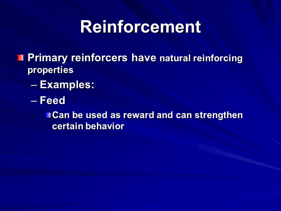 Reinforcement Primary reinforcers have natural reinforcing properties