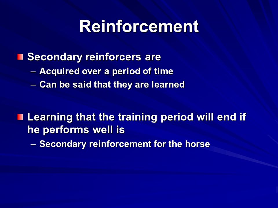 Reinforcement Secondary reinforcers are