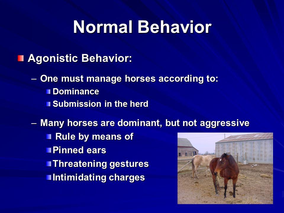 Normal Behavior Agonistic Behavior: