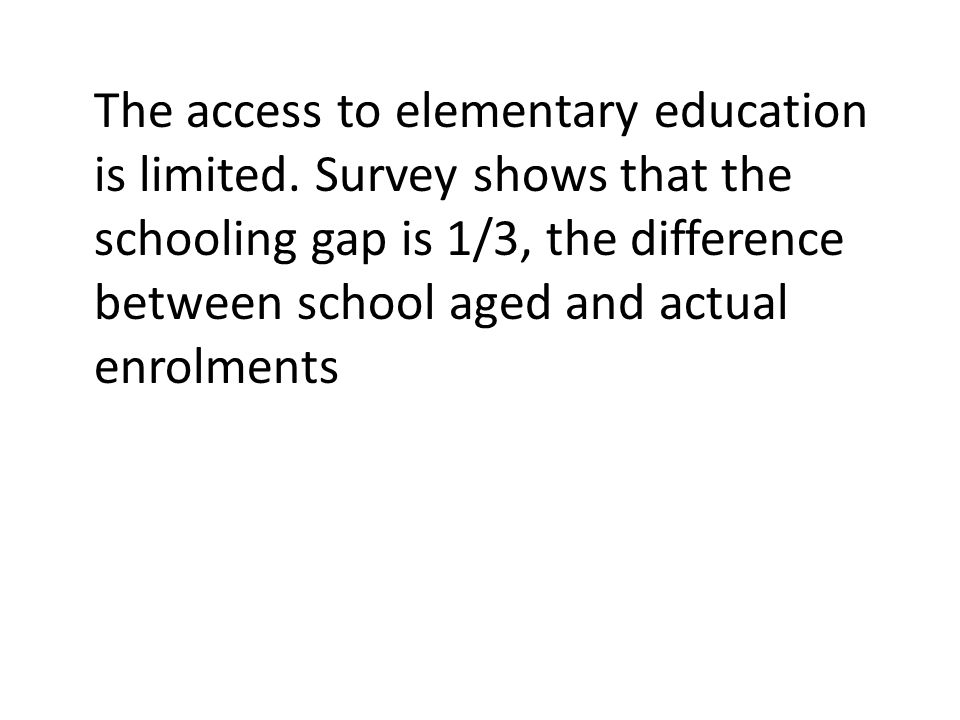 The access to elementary education is limited