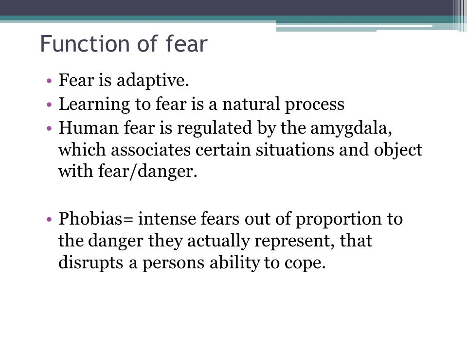 Function of fear Fear is adaptive.