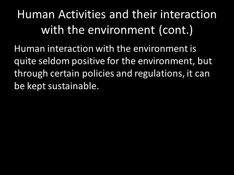 Human Activities and their interaction with the environment (cont.)