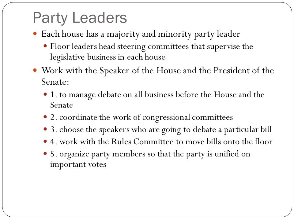 Party Leaders Each house has a majority and minority party leader