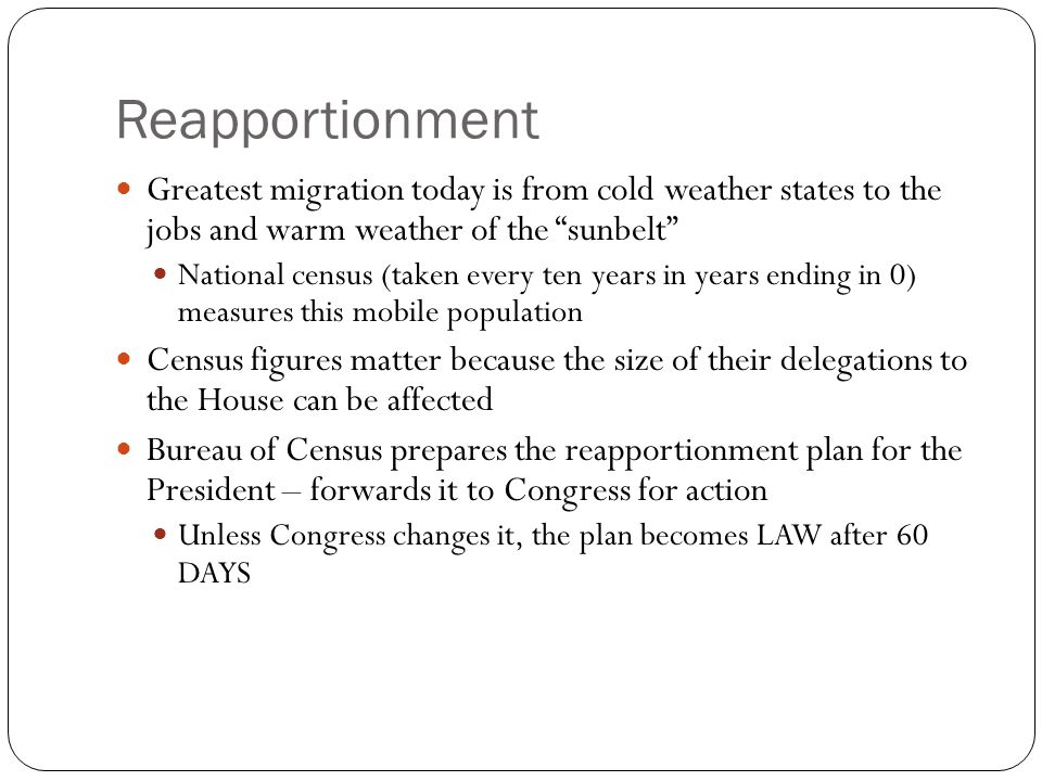 Reapportionment Greatest migration today is from cold weather states to the jobs and warm weather of the sunbelt