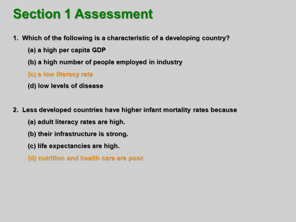 Section 1 Assessment 1. Which of the following is a characteristic of a developing country (a) a high per capita GDP.