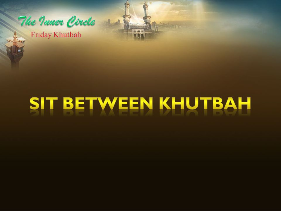 The Inner Circle Friday Khutbah Sit between khutbah