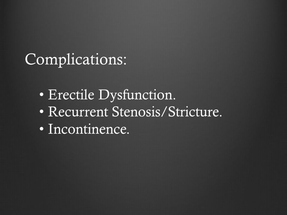 Complications: Erectile Dysfunction. Recurrent Stenosis/Stricture.