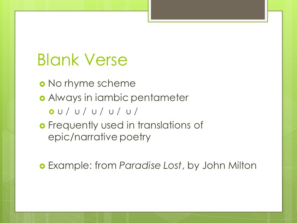 Blank Verse No rhyme scheme Always in iambic pentameter