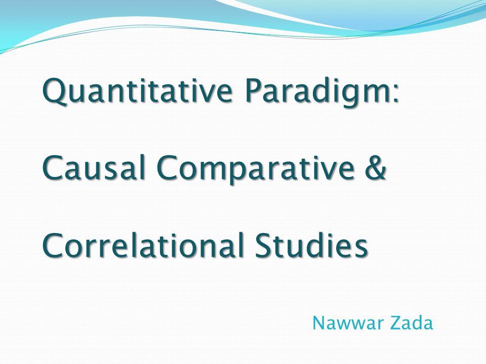 Quantitative Paradigm: Causal Comparative & Correlational Studies