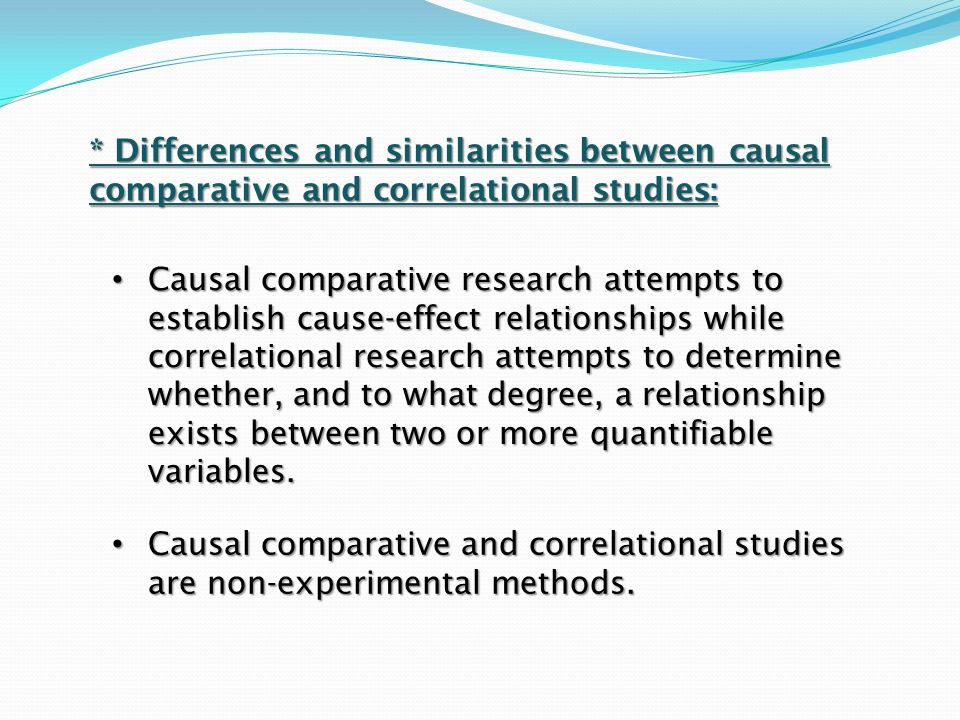 * Differences and similarities between causal comparative and correlational studies: