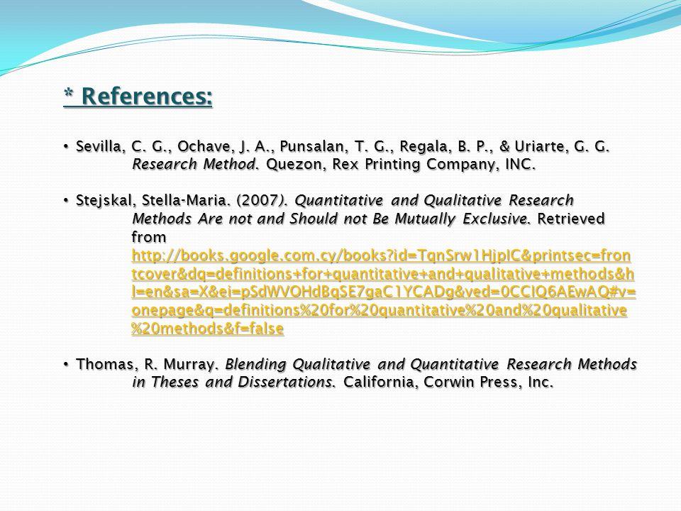 * References: Sevilla, C. G., Ochave, J. A., Punsalan, T. G., Regala, B. P., & Uriarte, G. G. Research Method. Quezon, Rex Printing Company, INC.