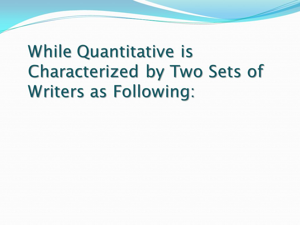 While Quantitative is Characterized by Two Sets of Writers as Following: