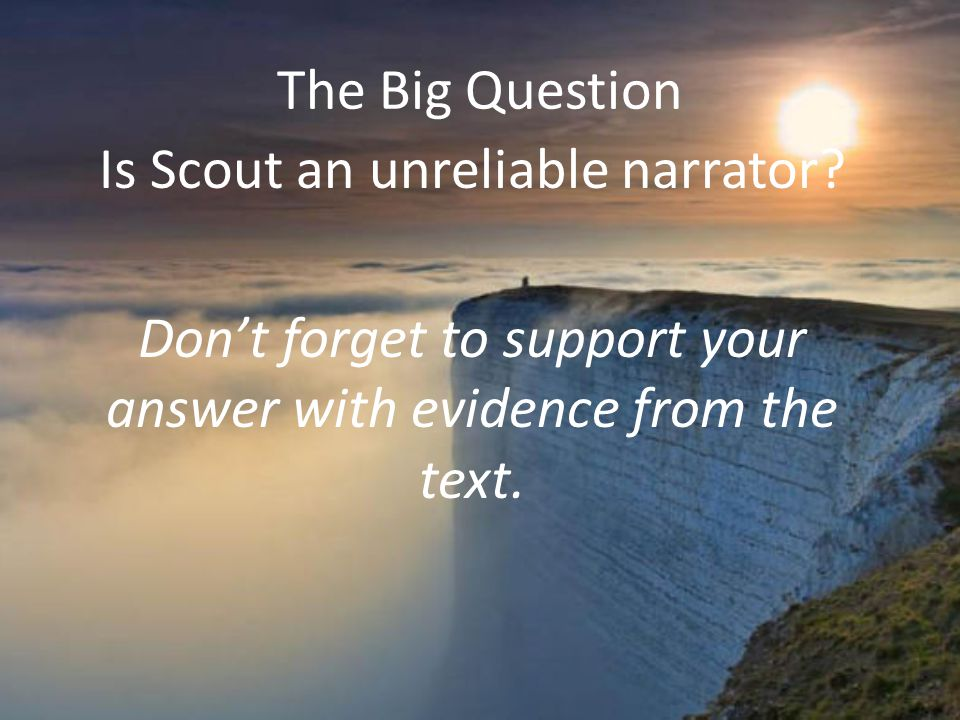 The Big Question Is Scout an unreliable narrator.
