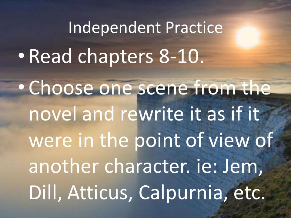 Independent Practice Read chapters 8-10.