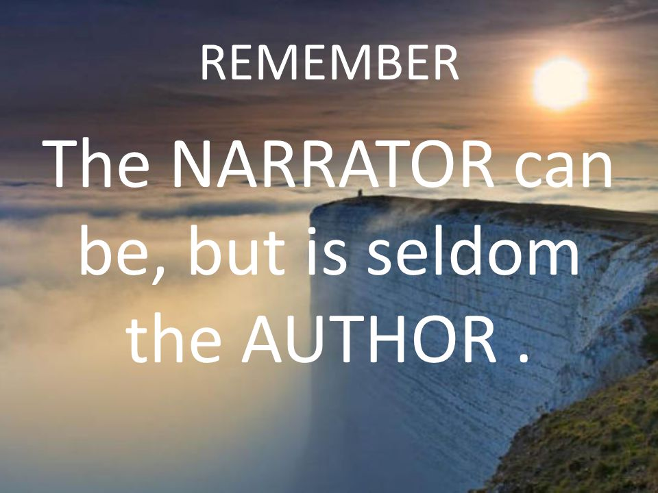 The NARRATOR can be, but is seldom the AUTHOR .