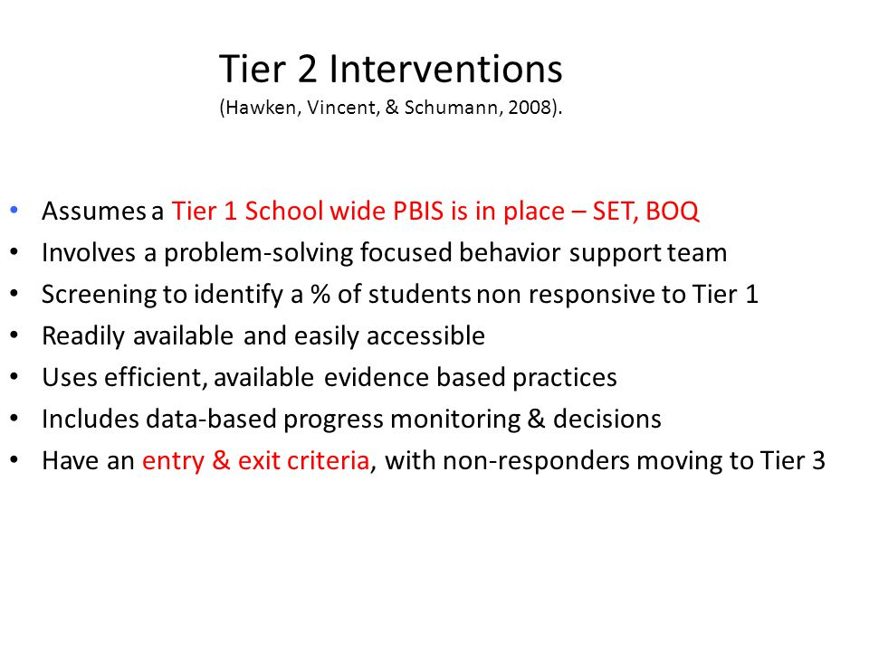 Tier 2 Interventions (Hawken, Vincent, & Schumann, 2008).