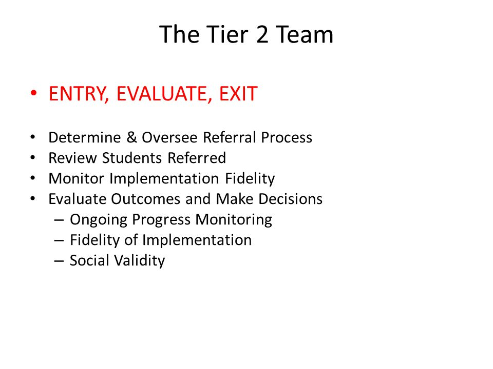 The Tier 2 Team ENTRY, EVALUATE, EXIT