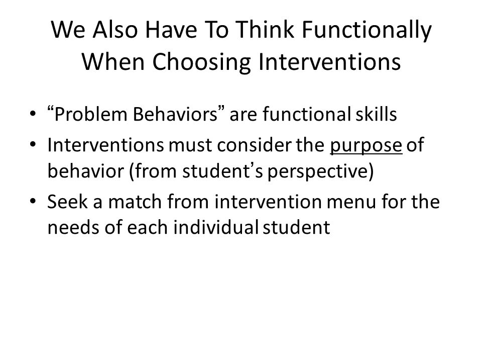 We Also Have To Think Functionally When Choosing Interventions