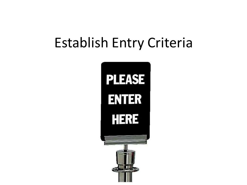 Establish Entry Criteria