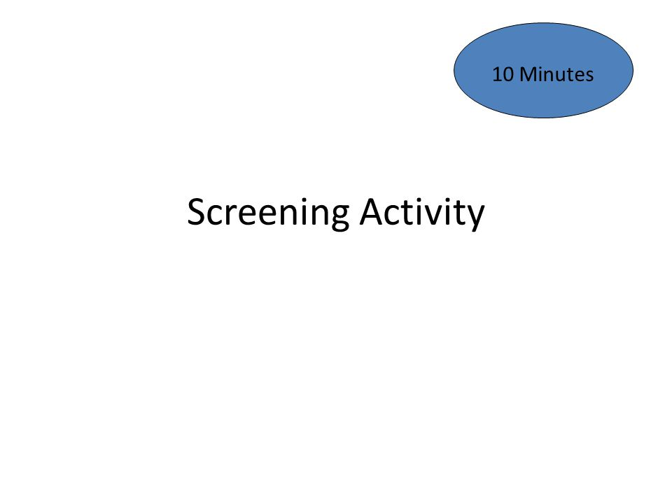 10 Minutes Screening Activity