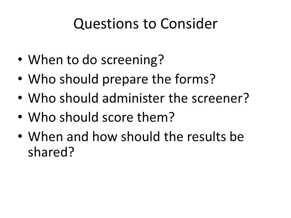 Questions to Consider When to do screening