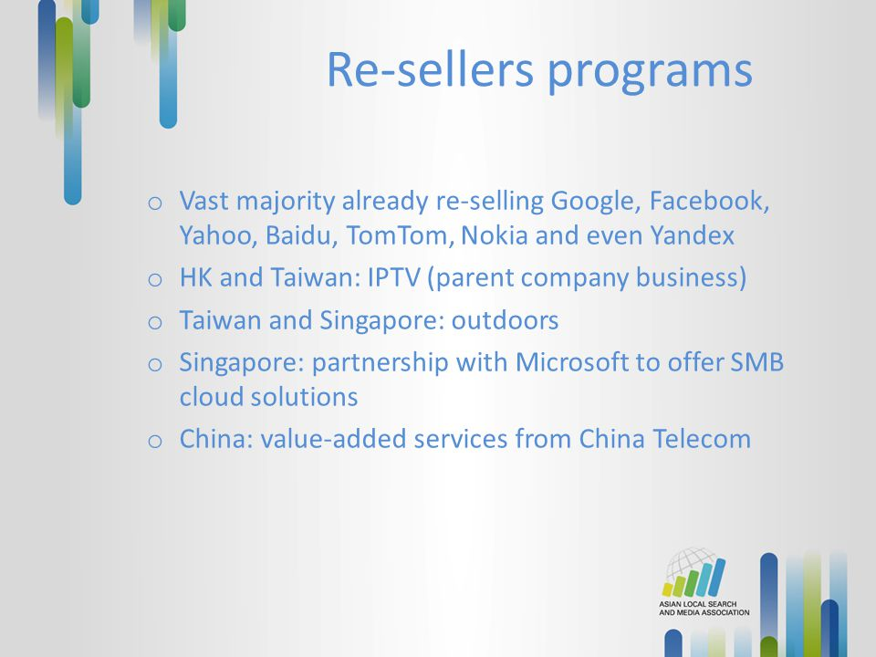 Re-sellers programs Vast majority already re-selling Google, Facebook, Yahoo, Baidu, TomTom, Nokia and even Yandex.
