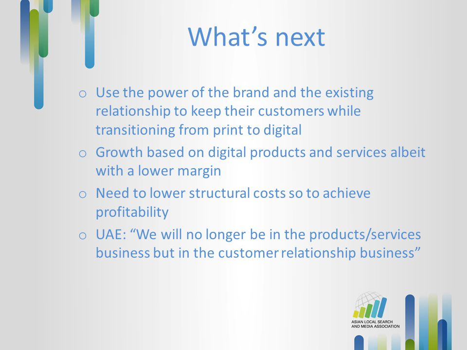 What's next Use the power of the brand and the existing relationship to keep their customers while transitioning from print to digital.