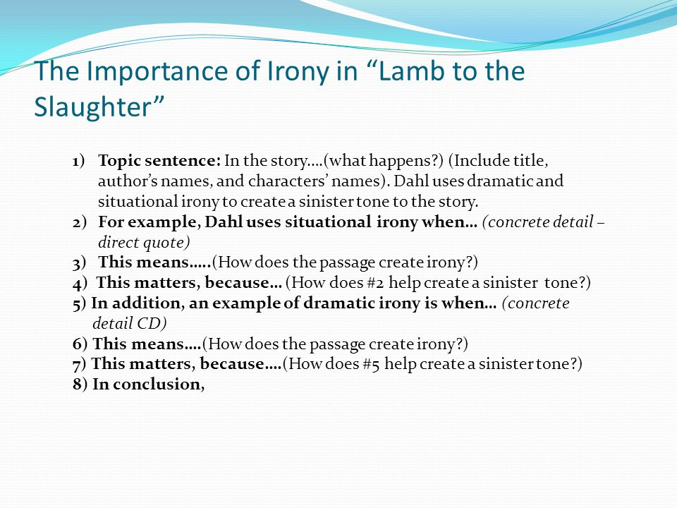 lamb to the slaughter essay on irony Lamb to the slaughter 1 igcse english 2 overall aim of this unit:we are going to use this short storyas a stimulus for our own piece of writingfor courseworkthis piece of writing can either bedescriptive or narrativewe will have a choice of possible essay titleswe will then choose one – this will be.