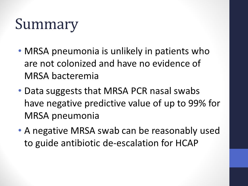 Summary MRSA pneumonia is unlikely in patients who are not colonized and have no evidence of MRSA bacteremia.
