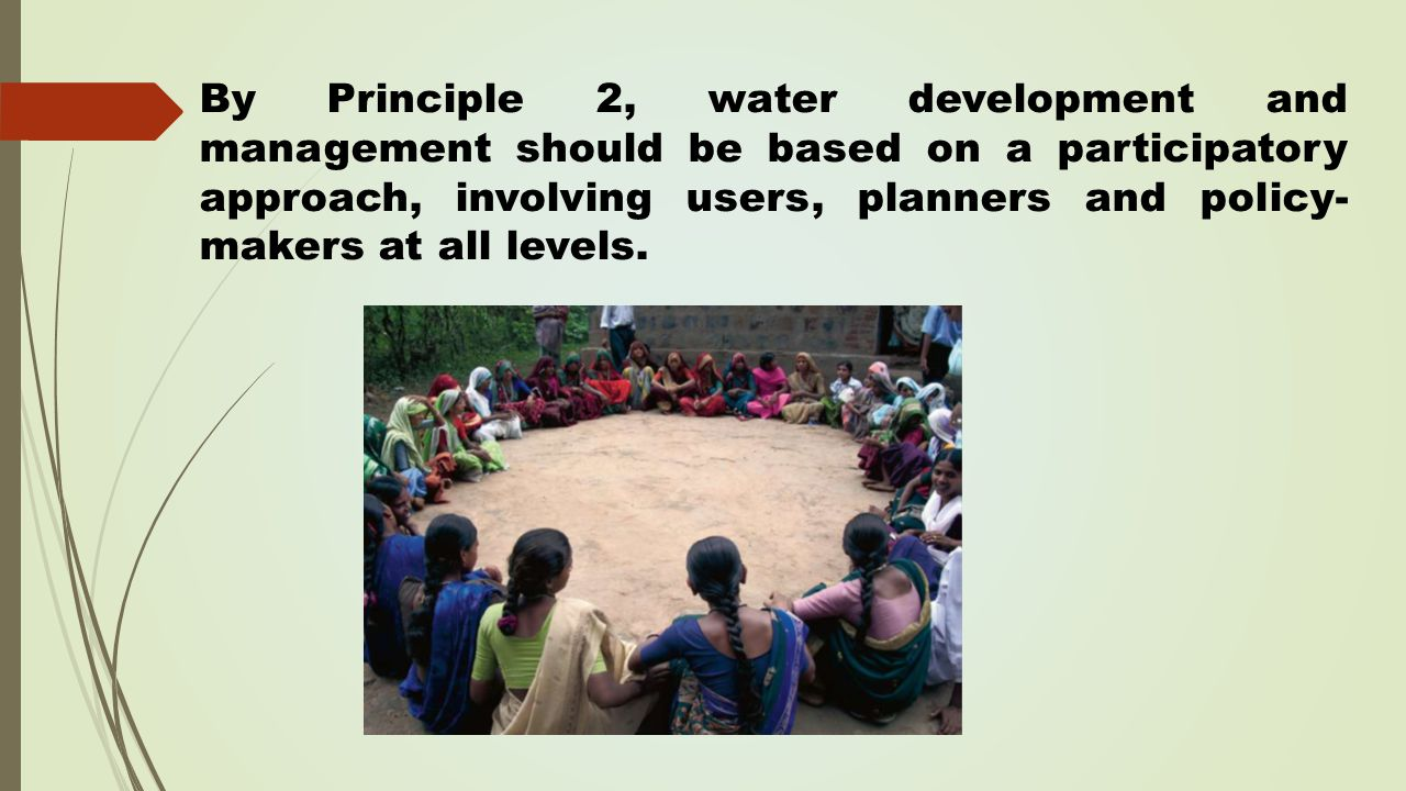 By Principle 2, water development and management should be based on a participatory approach, involving users, planners and policy-makers at all levels.