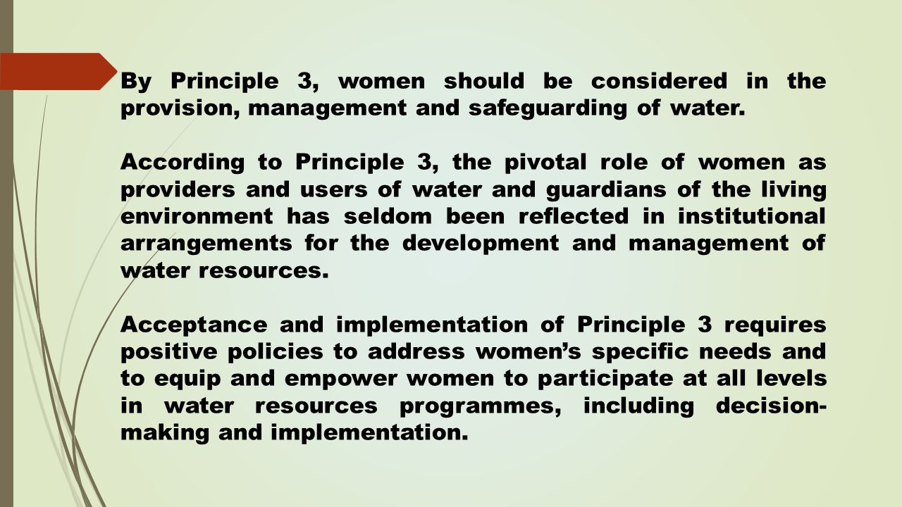 By Principle 3, women should be considered in the provision, management and safeguarding of water.