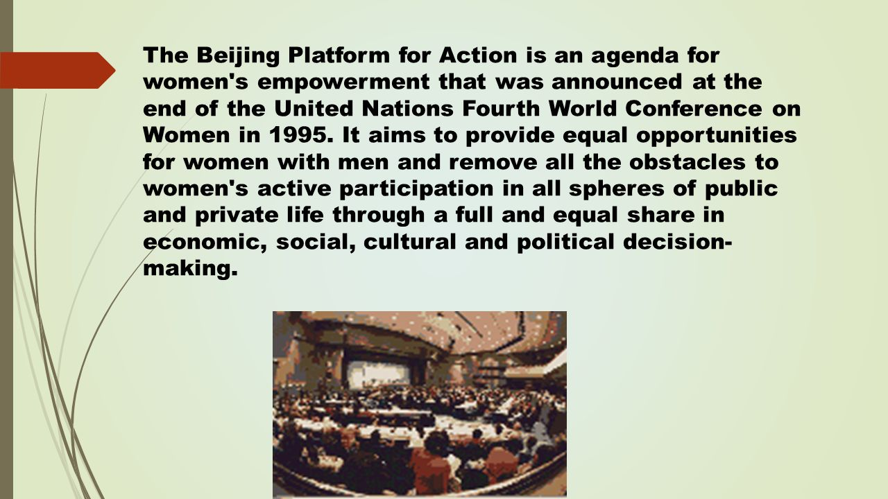 The Beijing Platform for Action is an agenda for women s empowerment that was announced at the end of the United Nations Fourth World Conference on Women in 1995.