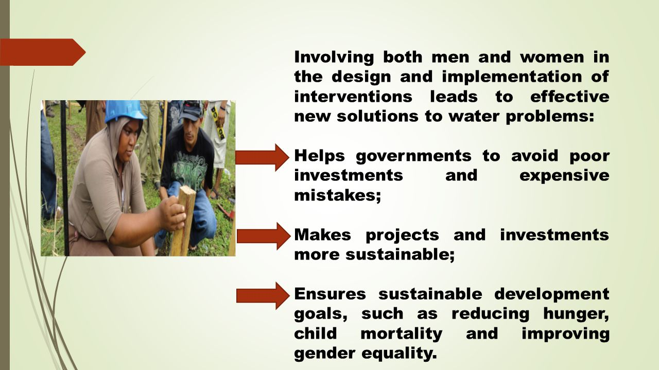 Involving both men and women in the design and implementation of interventions leads to effective new solutions to water problems: