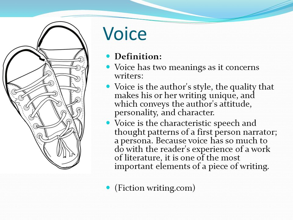 Voice Definition: Voice has two meanings as it concerns writers: