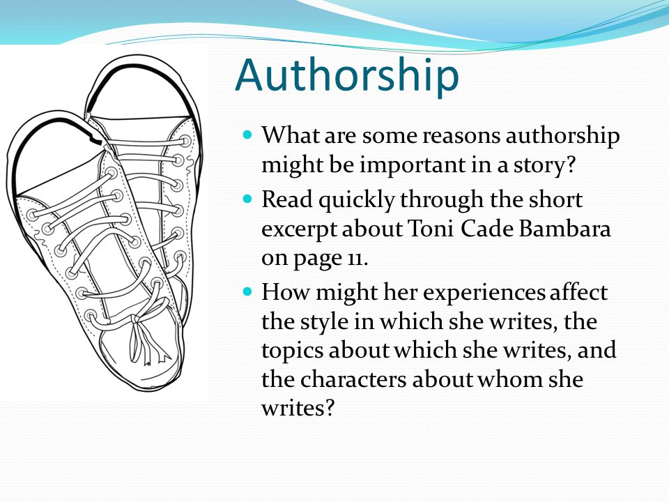 Authorship What are some reasons authorship might be important in a story