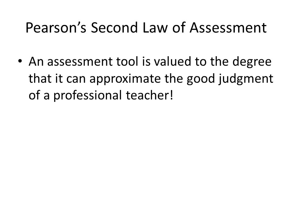Pearson's Second Law of Assessment