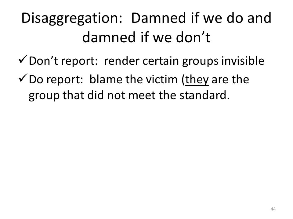 Disaggregation: Damned if we do and damned if we don't