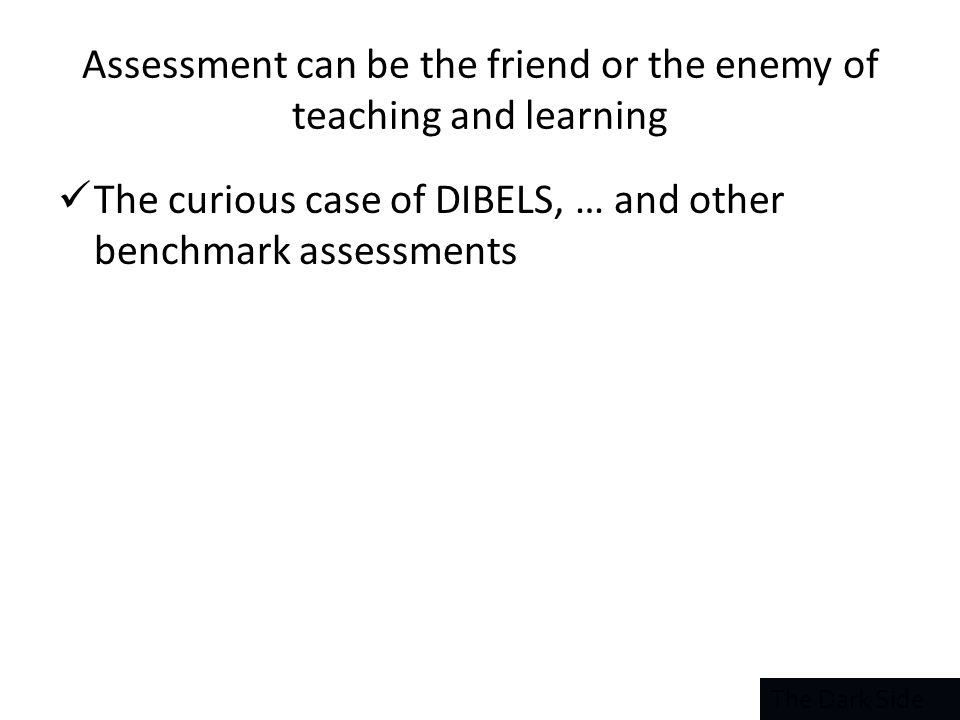 Assessment can be the friend or the enemy of teaching and learning