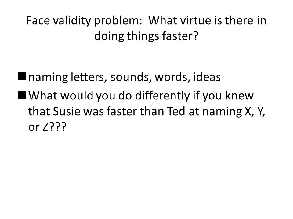 Face validity problem: What virtue is there in doing things faster