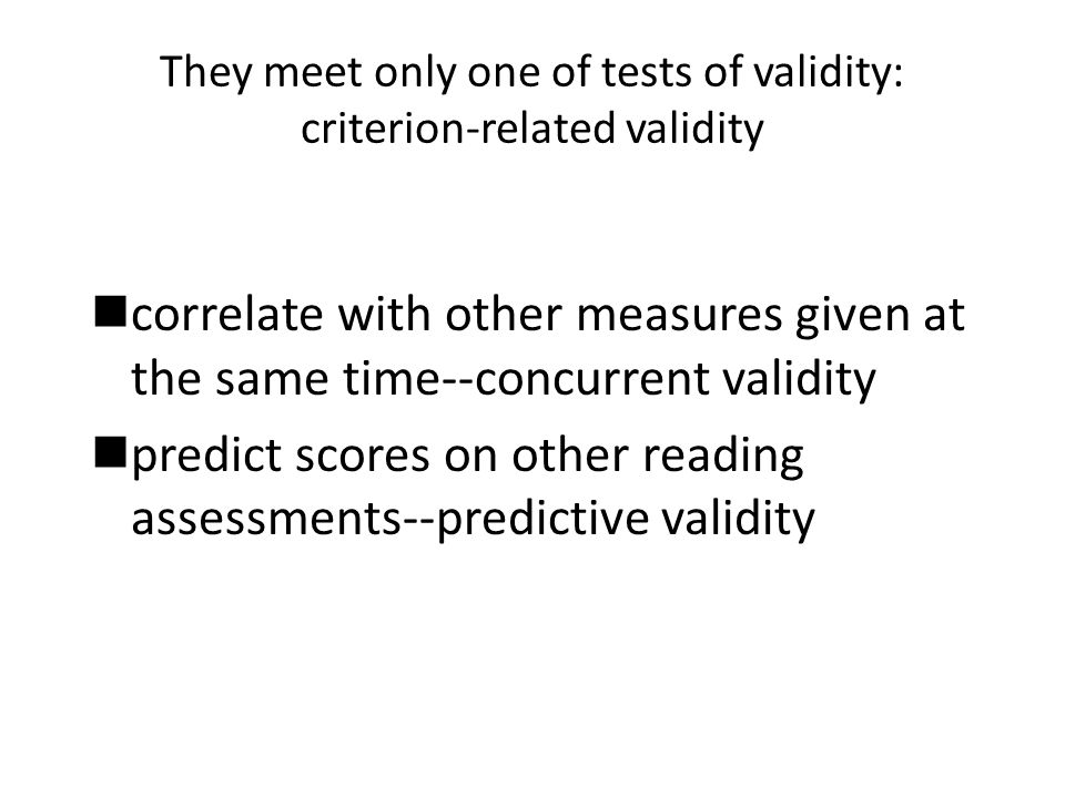 They meet only one of tests of validity: criterion-related validity