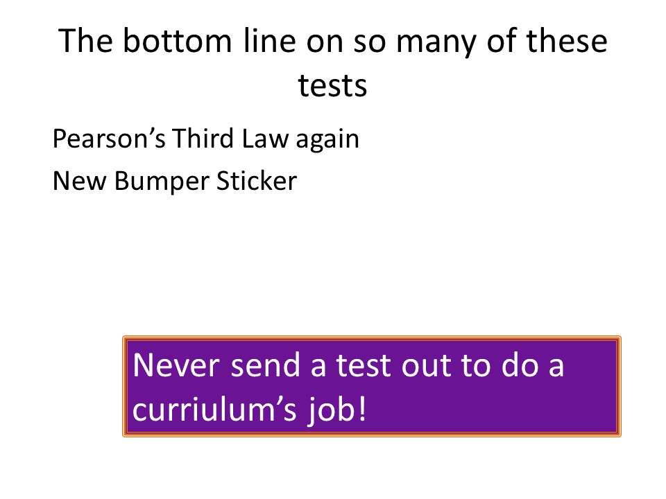 The bottom line on so many of these tests