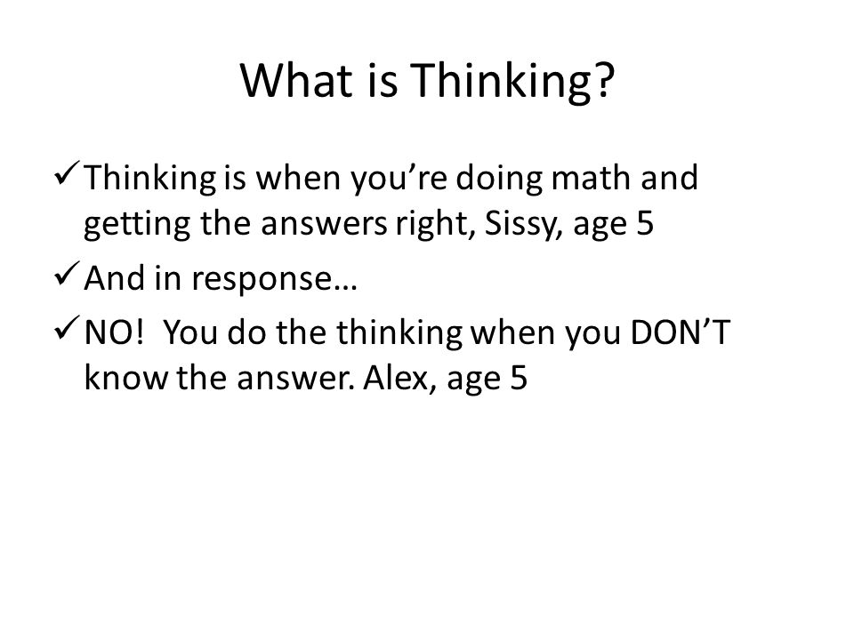 What is Thinking Thinking is when you're doing math and getting the answers right, Sissy, age 5. And in response…