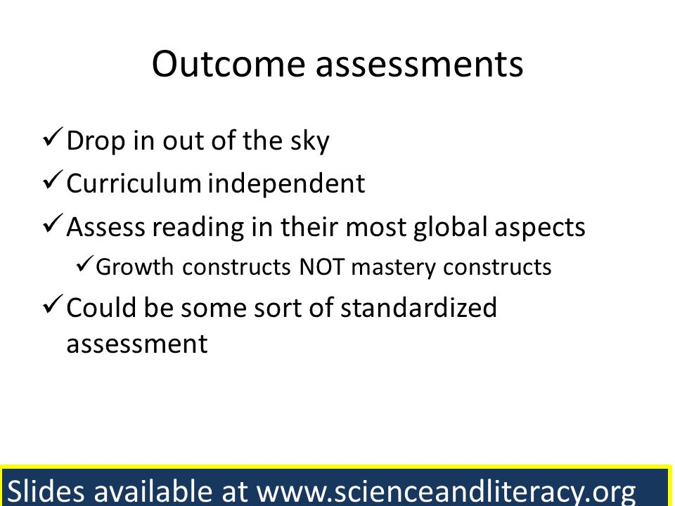 Outcome assessments Slides available at www.scienceandliteracy.org
