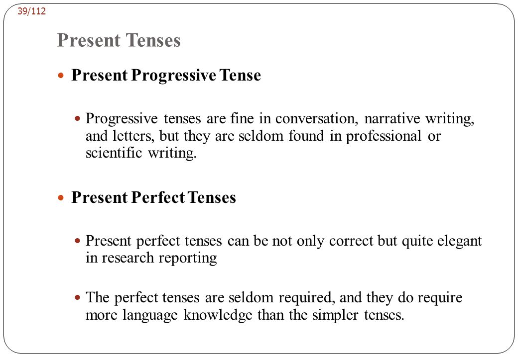 Past Tenses Past tenses are also commonly used in scientific writing, but only under certain circumstances.
