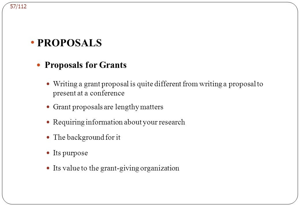 Proposals for Grants Each institution have different requirements for the writing of the grants.
